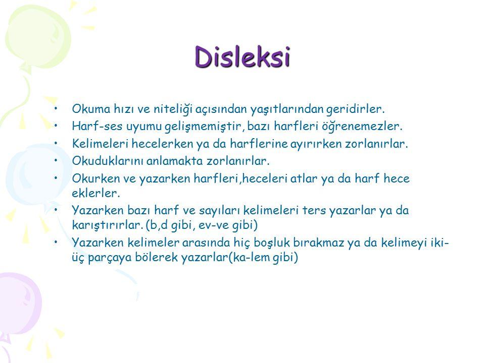 Disleksi Okuma hızı ve niteliği açısından yaşıtlarından geridirler. Harf-ses uyumu gelişmemiştir, bazı harfleri öğrenemezler. Kelimeleri hecelerken ya