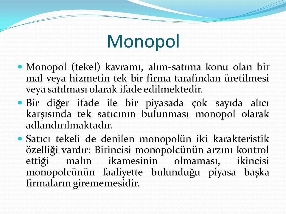 Monopol Monopol (tekel) kavramı, alım-satıma konu olan bir mal veya hizmetin tek bir firma tarafından üretilmesi veya satılması olarak ifade edilmekte