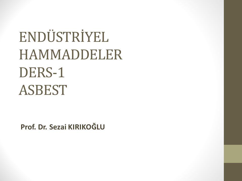 ENDÜSTRİYEL HAMMADDELER DERS-1 ASBEST Prof. Dr. Sezai KIRIKOĞLU