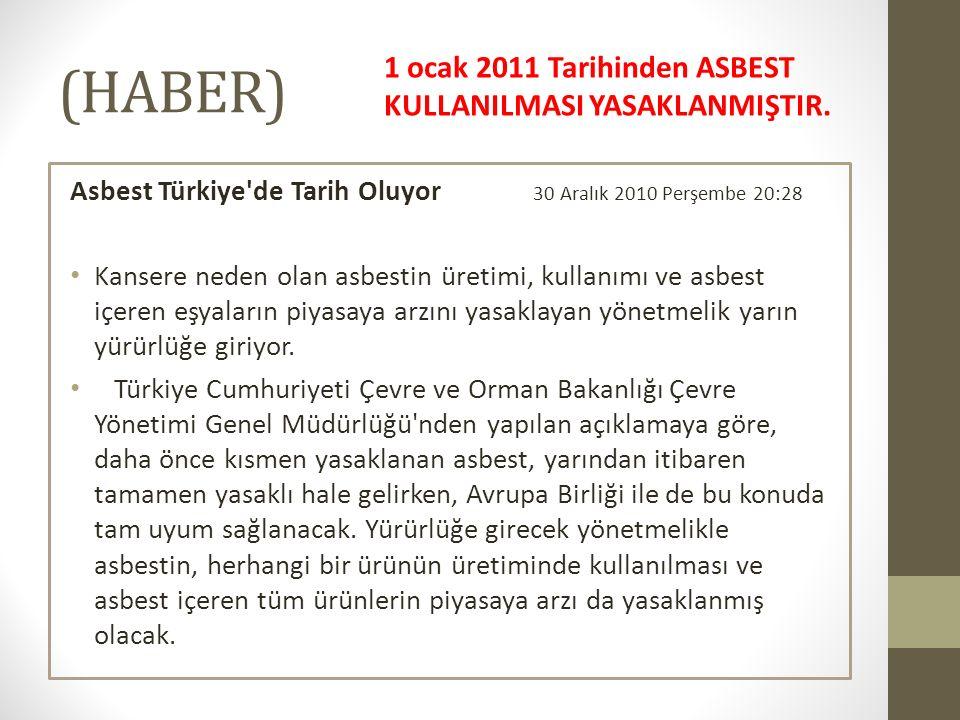 (HABER) Asbest Türkiye'de Tarih Oluyor 30 Aralık 2010 Perşembe 20:28 Kansere neden olan asbestin üretimi, kullanımı ve asbest içeren eşyaların piyasay