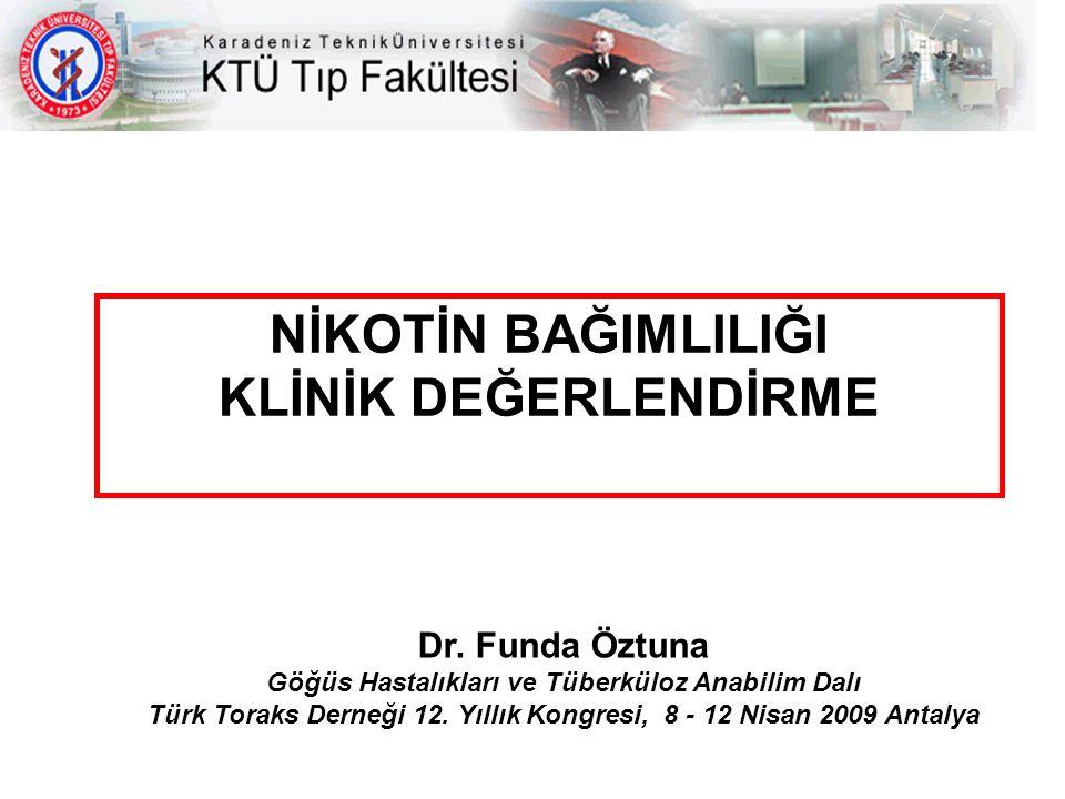 NİKOTİN BAĞIMLILIĞI KLİNİK DEĞERLENDİRME Dr. Funda Öztuna Göğüs Hastalıkları ve Tüberküloz Anabilim Dalı Türk Toraks Derneği 12. Yıllık Kongresi, 8 -