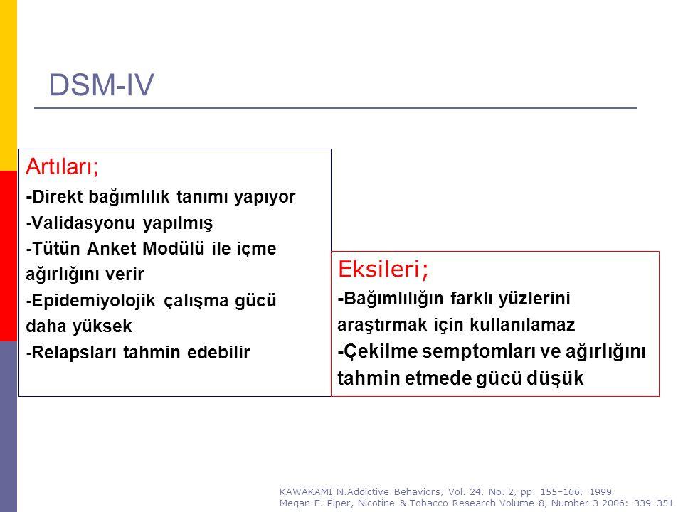 DSM-IV Artıları; - Direkt bağımlılık tanımı yapıyor -Validasyonu yapılmış -Tütün Anket Modülü ile içme ağırlığını verir -Epidemiyolojik çalışma gücü d