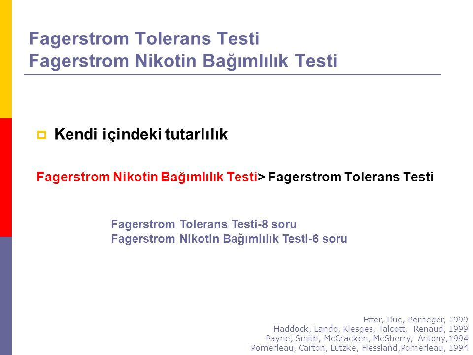Fagerstrom Tolerans Testi Fagerstrom Nikotin Bağımlılık Testi  Kendi içindeki tutarlılık Fagerstrom Nikotin Bağımlılık Testi> Fagerstrom Tolerans Tes
