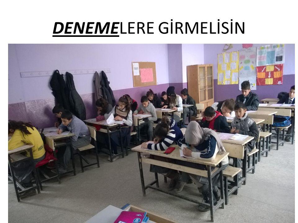 DENEMELERE GİRMELİSİN