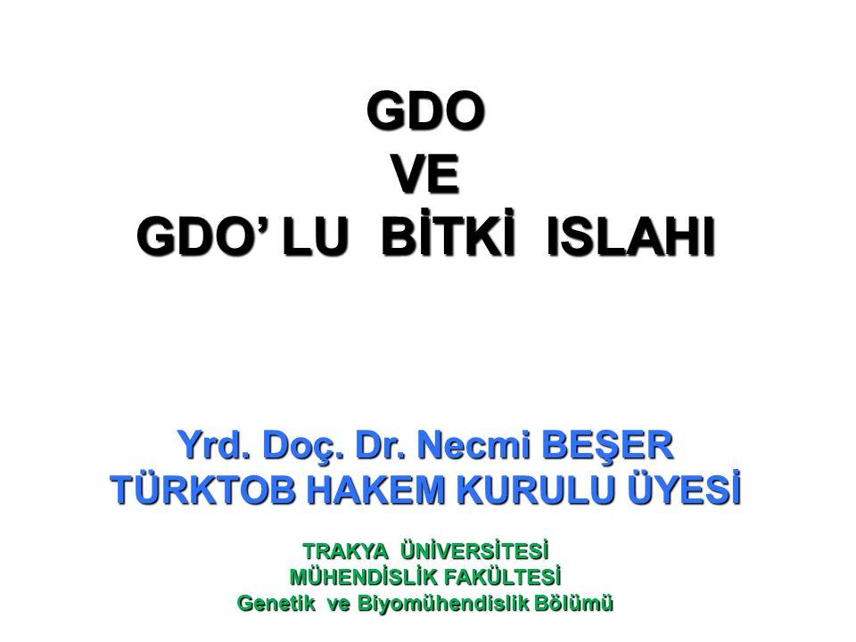 GDOVE GDO' LU BİTKİ ISLAHI Yrd. Doç. Dr. Necmi BEŞER TÜRKTOB HAKEM KURULU ÜYESİ TRAKYA ÜNİVERSİTESİ MÜHENDİSLİK FAKÜLTESİ Genetik ve Biyomühendislik B