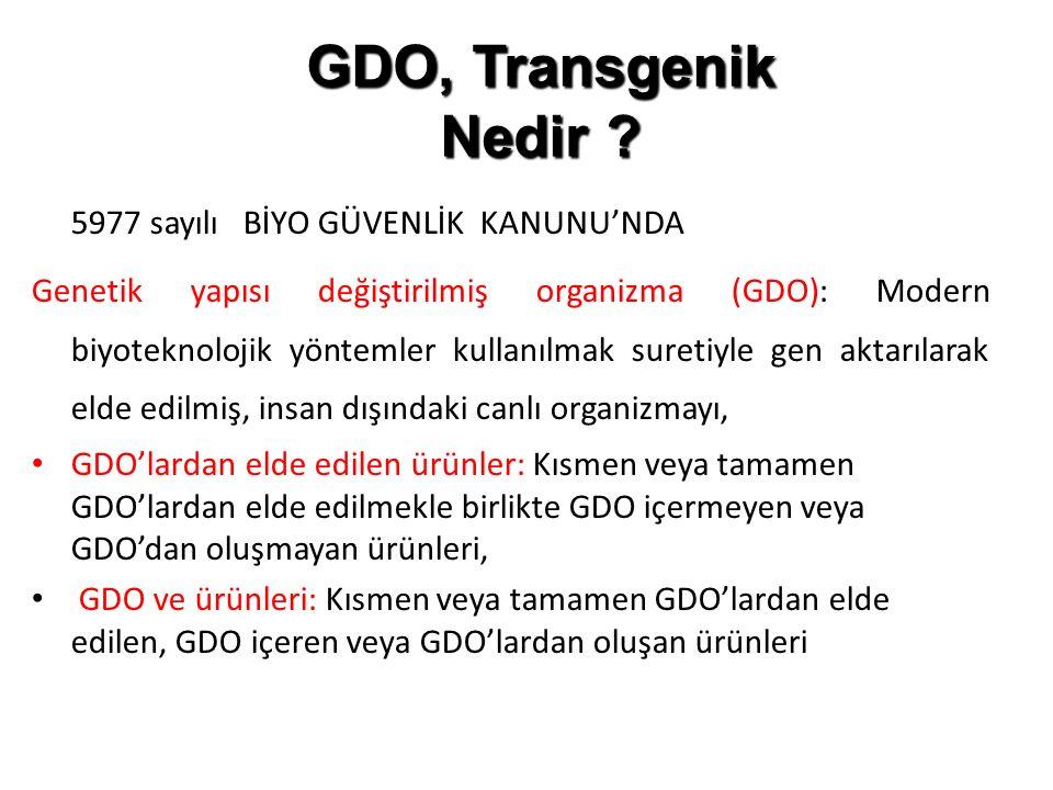 GDO, Transgenik Nedir ? 5977 sayılı BİYO GÜVENLİK KANUNU'NDA Genetik yapısı değiştirilmiş organizma (GDO): Modern biyoteknolojik yöntemler kullanılmak