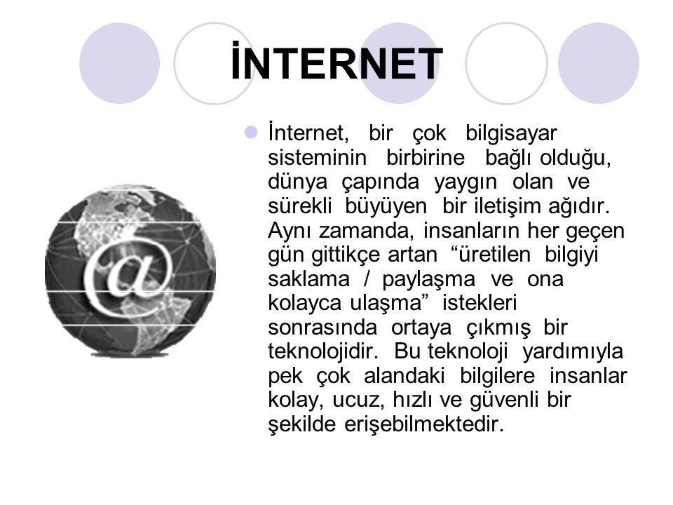 İNTERNET İnternet, bir çok bilgisayar sisteminin birbirine bağlı olduğu, dünya çapında yaygın olan ve sürekli büyüyen bir iletişim ağıdır. Aynı zamand