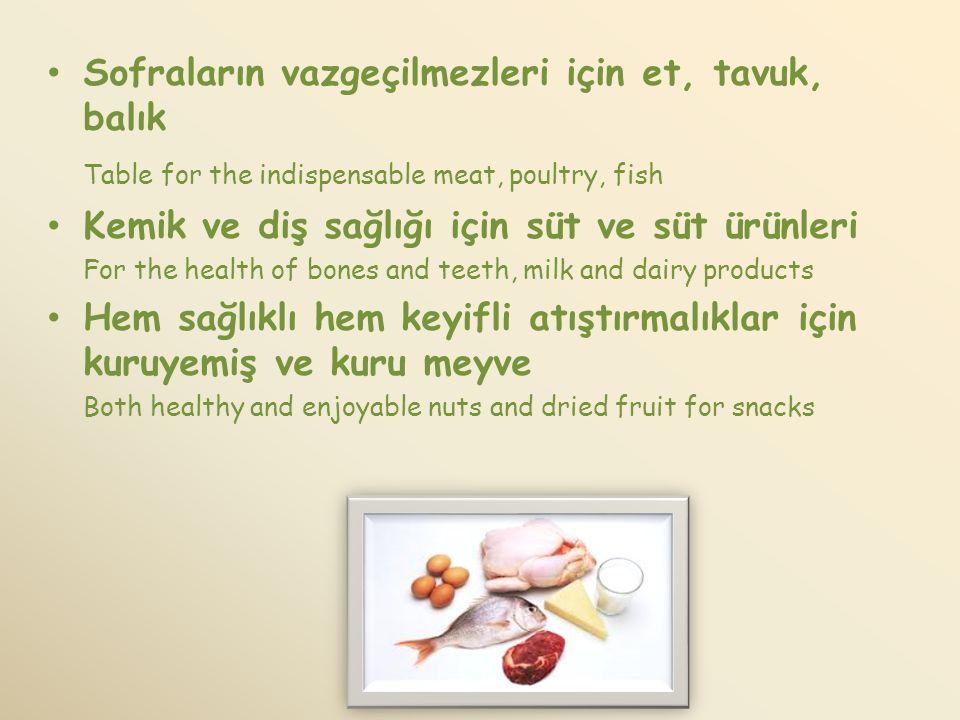 Sofraların vazgeçilmezleri için et, tavuk, balık Table for the indispensable meat, poultry, fish Kemik ve diş sağlığı için süt ve süt ürünleri For the