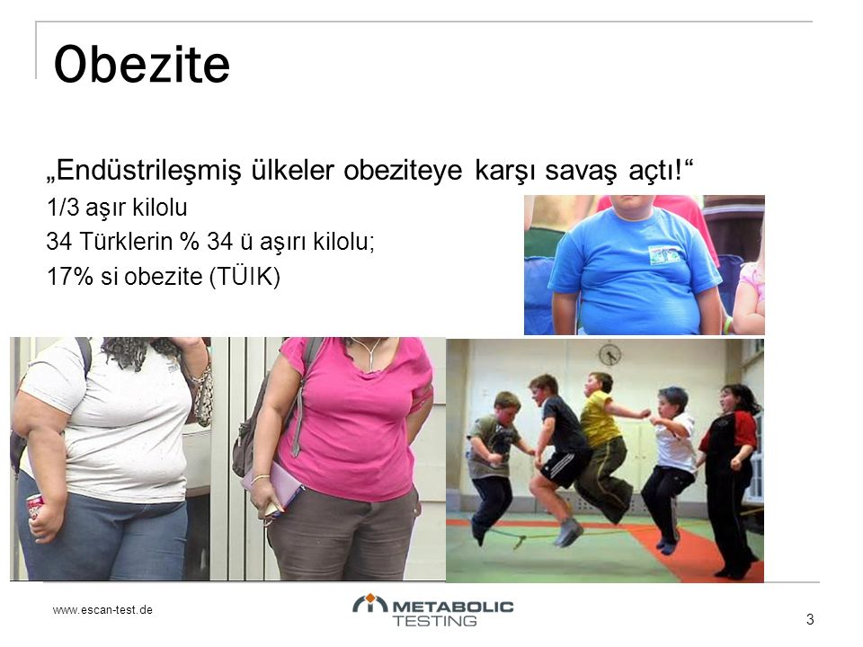 """www.escan-test.de Obezite """"Endüstrileşmiş ülkeler obeziteye karşı savaş açtı! 1/3 aşır kilolu 34 Türklerin % 34 ü aşırı kilolu; 17% si obezite (TÜIK) 3"""