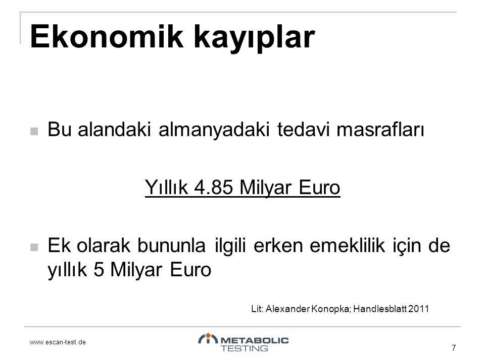 www.escan-test.de Ekonomik kayıplar Bu alandaki almanyadaki tedavi masrafları Yıllık 4.85 Milyar Euro Ek olarak bununla ilgili erken emeklilik için de yıllık 5 Milyar Euro 7 Lit: Alexander Konopka; Handlesblatt 2011
