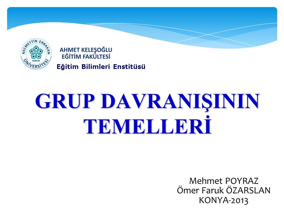 GRUP DAVRANIŞININ TEMELLERİ Mehmet POYRAZ Ömer Faruk ÖZARSLAN KONYA-2013 Eğitim Bilimleri Enstitüsü