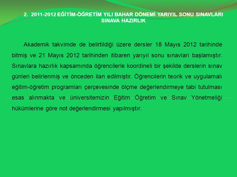 Akademik takvimde de belirtildiği üzere dersler 18 Mayıs 2012 tarihinde bitmiş ve 21 Mayıs 2012 tarihinden itibaren yarıyıl sonu sınavları başlamıştır.