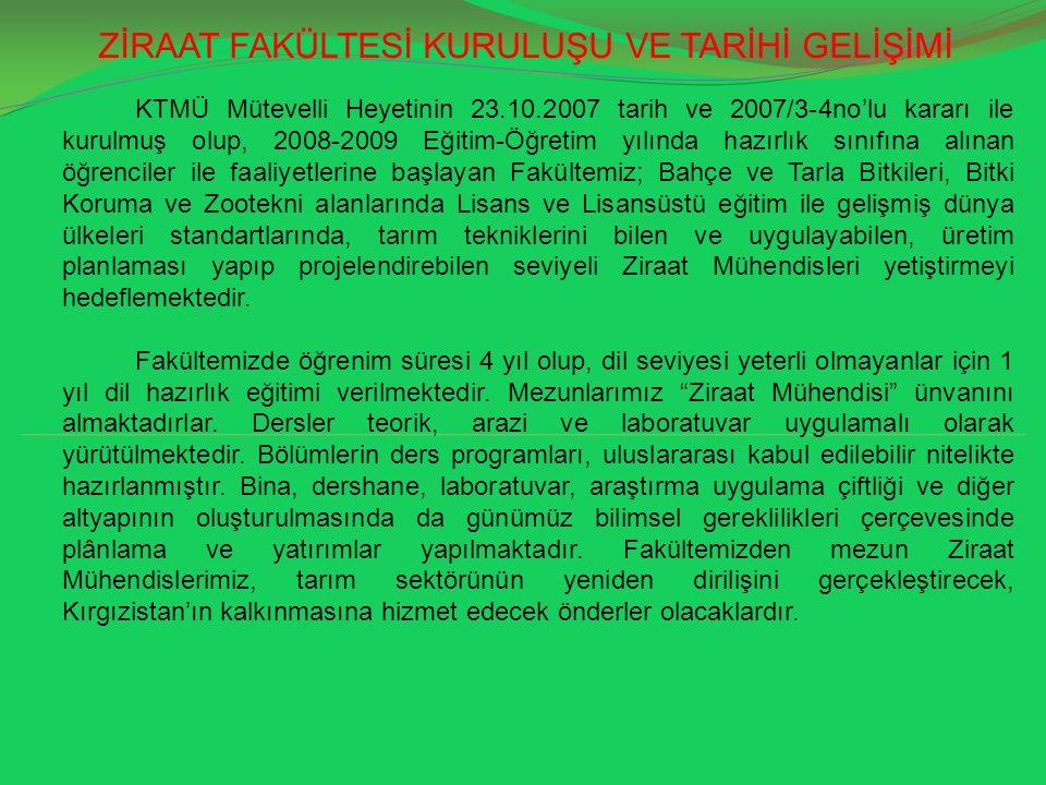 ZİRAAT FAKÜLTESİ KURULUŞU VE TARİHİ GELİŞİMİ KTMÜ Mütevelli Heyetinin 23.10.2007 tarih ve 2007/3-4no'lu kararı ile kurulmuş olup, 2008-2009 Eğitim-Öğr