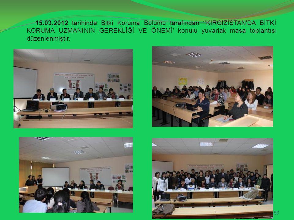 15.03.2012 tarihinde Bitki Koruma Bölümü tarafından ''KIRGIZİSTAN DA BİTKİ KORUMA UZMANININ GEREKLİĞİ VE ÖNEMİ konulu yuvarlak masa toplantısı düzenlenmiştir.