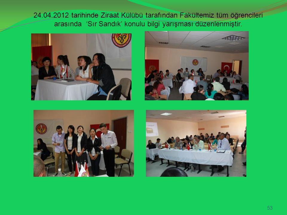 24.04.2012 tarihinde Ziraat Külübü tarafından Fakültemiz tüm öğrencileri arasında 'Sır Sandık' konulu bilgi yarışması düzenlenmiştir. 53