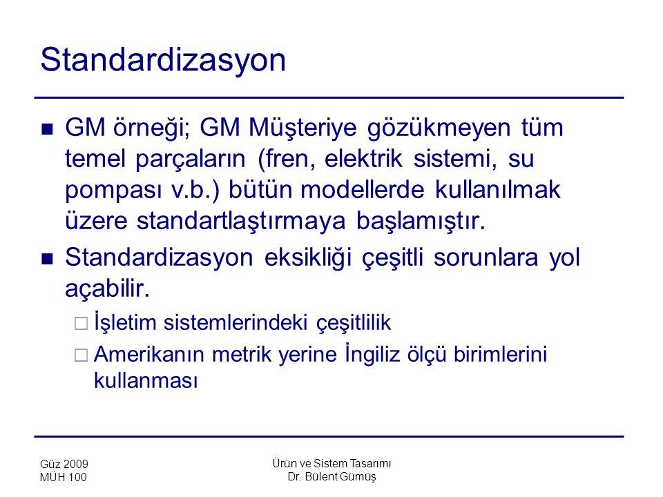 Ürün ve Sistem Tasarımı Dr. Bülent Gümüş Güz 2009 MÜH 100 Standardizasyon GM örneği; GM Müşteriye gözükmeyen tüm temel parçaların (fren, elektrik sist