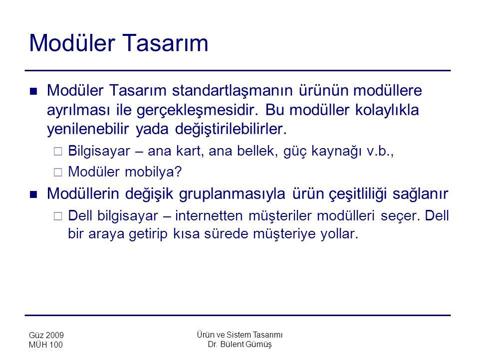 Ürün ve Sistem Tasarımı Dr. Bülent Gümüş Güz 2009 MÜH 100 Modüler Tasarım Modüler Tasarım standartlaşmanın ürünün modüllere ayrılması ile gerçekleşmes