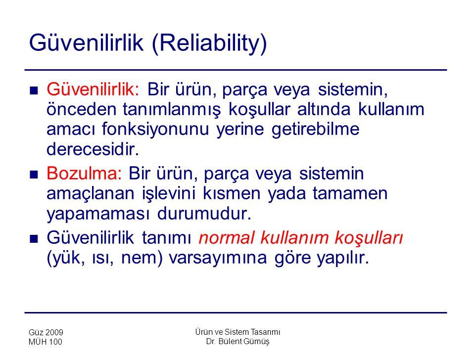 Ürün ve Sistem Tasarımı Dr. Bülent Gümüş Güz 2009 MÜH 100 Güvenilirlik (Reliability) Güvenilirlik: Bir ürün, parça veya sistemin, önceden tanımlanmış