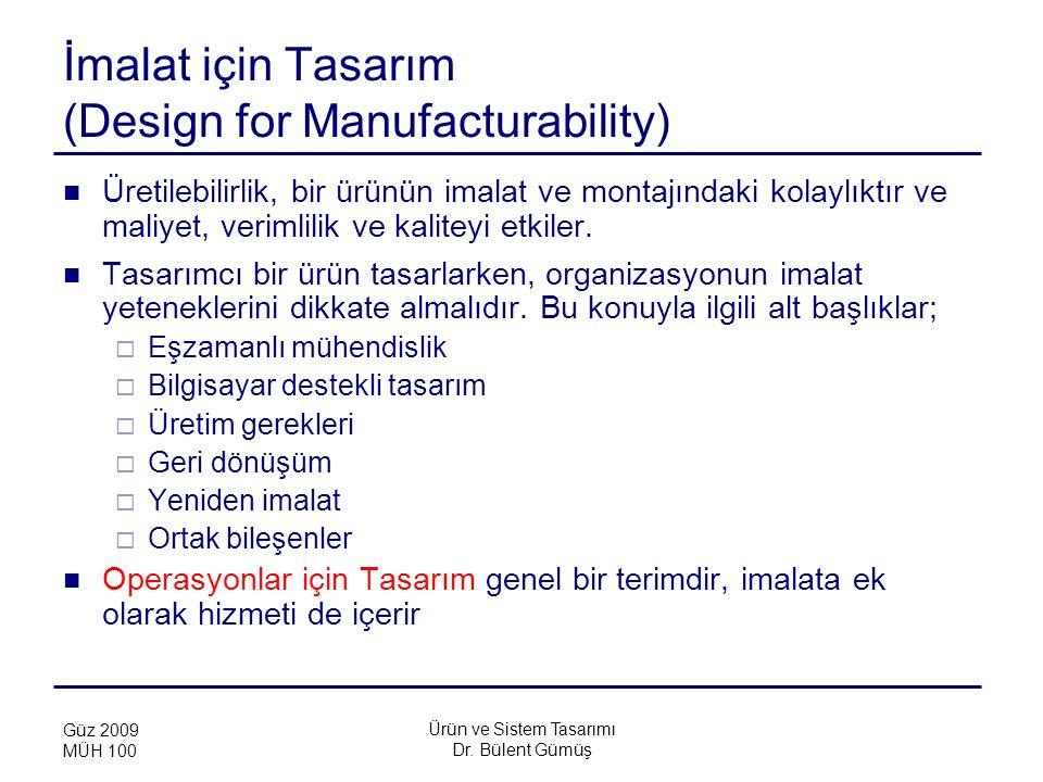 Ürün ve Sistem Tasarımı Dr. Bülent Gümüş Güz 2009 MÜH 100 İmalat için Tasarım (Design for Manufacturability) Üretilebilirlik, bir ürünün imalat ve mon