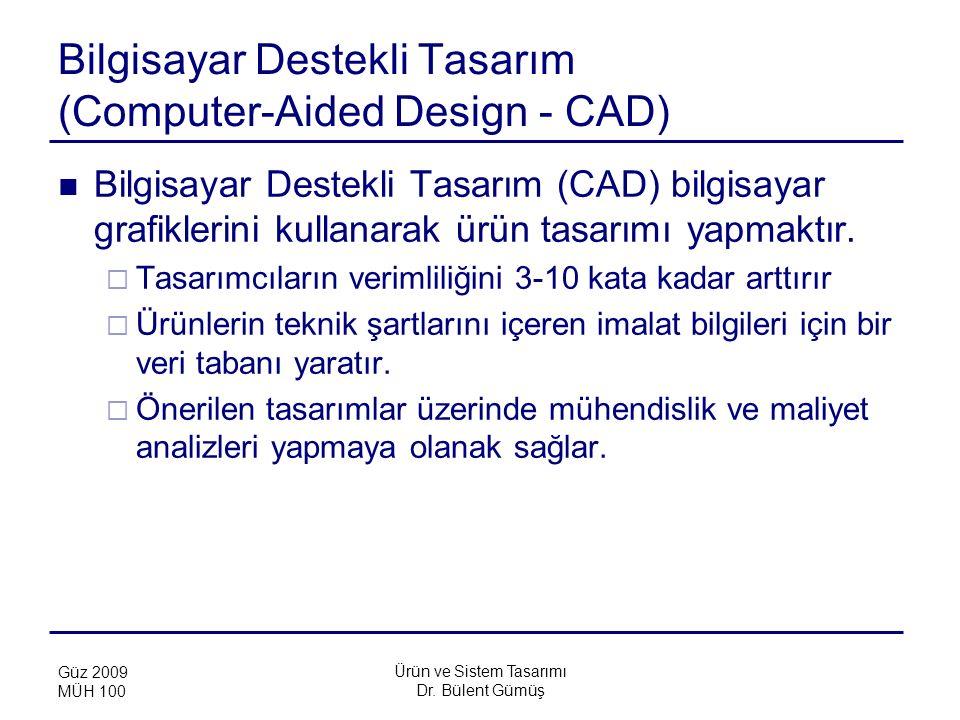 Ürün ve Sistem Tasarımı Dr. Bülent Gümüş Güz 2009 MÜH 100 Bilgisayar Destekli Tasarım (Computer-Aided Design - CAD) Bilgisayar Destekli Tasarım (CAD)