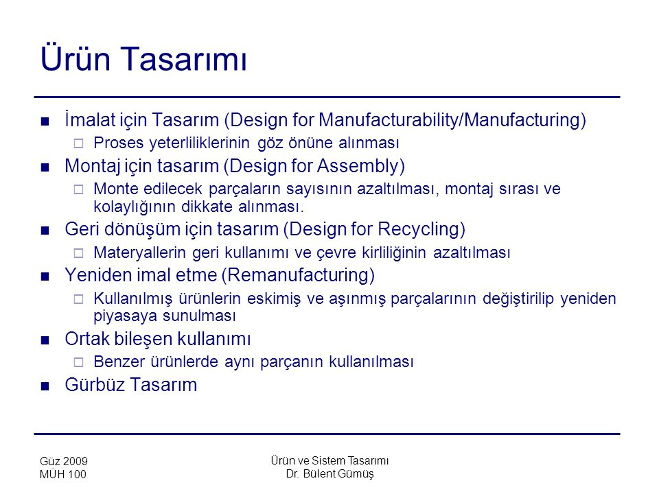 Ürün ve Sistem Tasarımı Dr. Bülent Gümüş Güz 2009 MÜH 100 Ürün Tasarımı İmalat için Tasarım (Design for Manufacturability/Manufacturing)  Proses yete