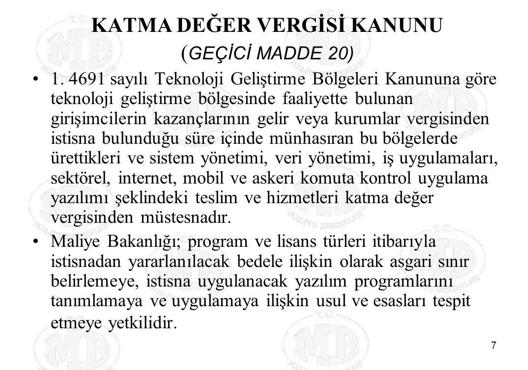 7 KATMA DEĞER VERGİSİ KANUNU ( GEÇİCİ MADDE 20) 1. 4691 sayılı Teknoloji Geliştirme Bölgeleri Kanununa göre teknoloji geliştirme bölgesinde faaliyette