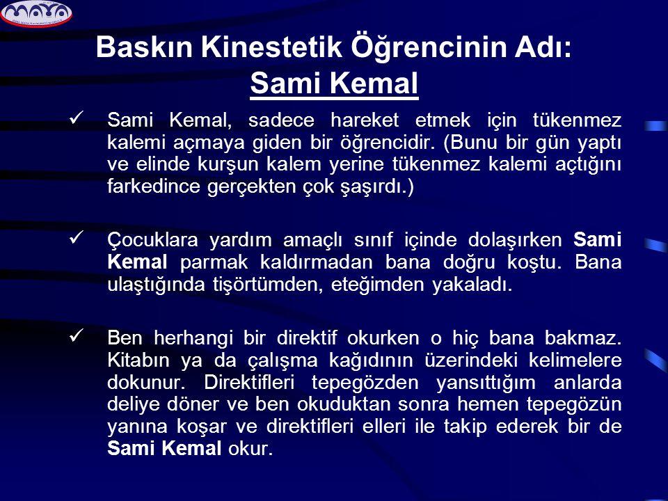 Baskın Kinestetik Öğrencinin Adı: Sami Kemal Sami Kemal, sadece hareket etmek için tükenmez kalemi açmaya giden bir öğrencidir. (Bunu bir gün yaptı ve