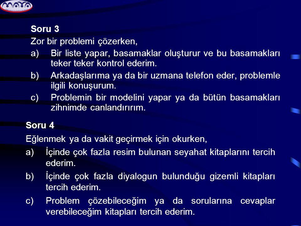 Soru 3 Zor bir problemi çözerken, a)Bir liste yapar, basamaklar oluşturur ve bu basamakları teker teker kontrol ederim. b)Arkadaşlarıma ya da bir uzma