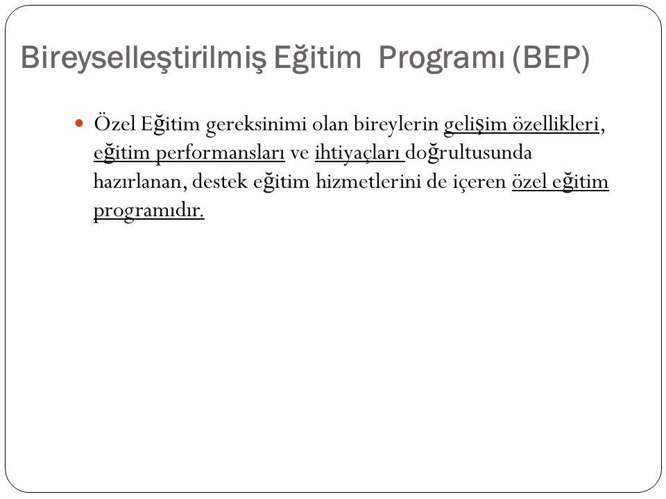 Bireyselleştirilmiş Eğitim Programı (BEP) Özel E ğ itim gereksinimi olan bireylerin geli ş im özellikleri, e ğ itim performansları ve ihtiyaçları do ğ