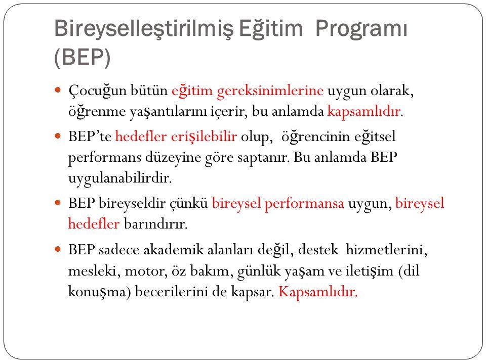 Bireyselleştirilmiş Eğitim Programı (BEP) Çocu ğ un bütün e ğ itim gereksinimlerine uygun olarak, ö ğ renme ya ş antılarını içerir, bu anlamda kapsaml