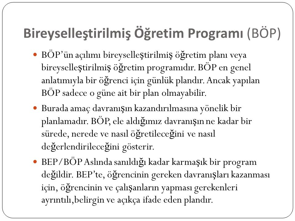 Bireyselleştirilmiş Öğretim Programı (BÖP) BÖP'ün açılımı bireyselle ş tirilmi ş ö ğ retim planı veya bireyselle ş tirilmi ş ö ğ retim programıdır. BÖ
