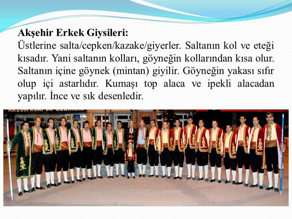 Akşehir Erkek Giysileri: Üstlerine salta/cepken/kazake/giyerler.