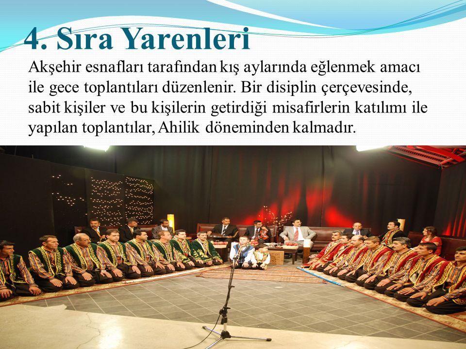 4. Sıra Yarenleri Akşehir esnafları tarafından kış aylarında eğlenmek amacı ile gece toplantıları düzenlenir. Bir disiplin çerçevesinde, sabit kişiler