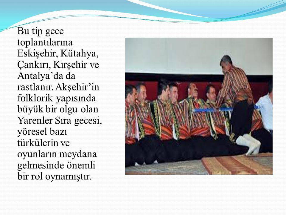 Bu tip gece toplantılarına Eskişehir, Kütahya, Çankırı, Kırşehir ve Antalya'da da rastlanır.
