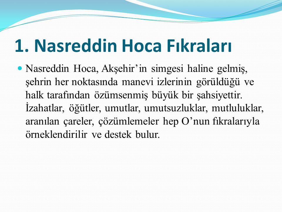 1. Nasreddin Hoca Fıkraları Nasreddin Hoca, Akşehir'in simgesi haline gelmiş, şehrin her noktasında manevi izlerinin görüldüğü ve halk tarafından özüm