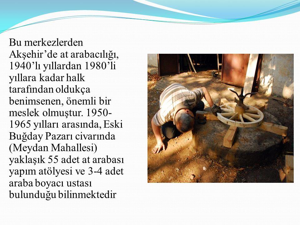 Bu merkezlerden Akşehir'de at arabacılığı, 1940'lı yıllardan 1980'li yıllara kadar halk tarafından oldukça benimsenen, önemli bir meslek olmuştur.