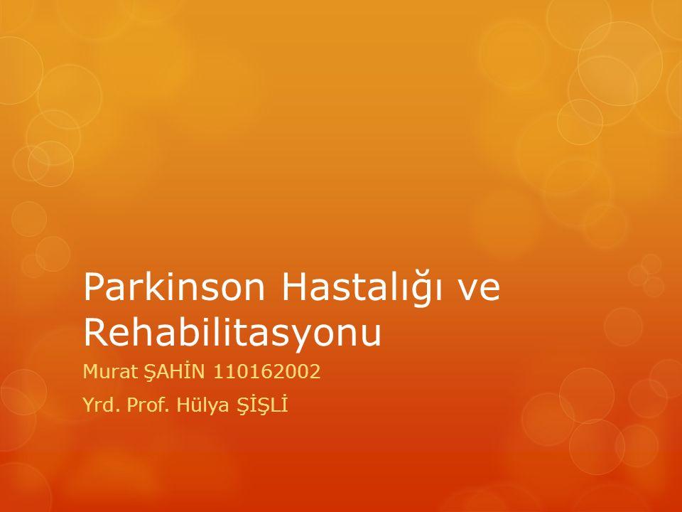 Parkinson Hastalığı ve Rehabilitasyonu Murat ŞAHİN 110162002 Yrd. Prof. Hülya ŞİŞLİ