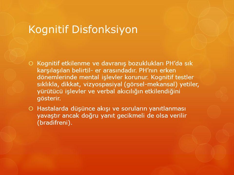 Kognitif Disfonksiyon  Kognitif etkilenme ve davranış bozuklukları PH'da sık karşılaşılan belirtil- er arasındadır. PH'nın erken dönemlerinde mental