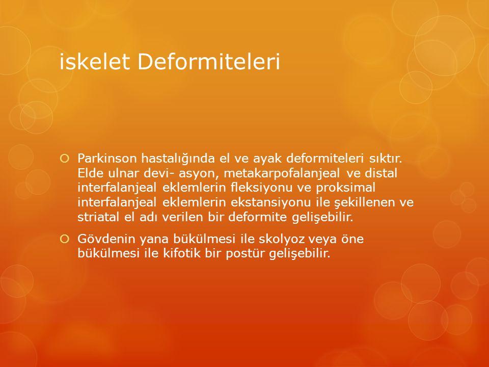 iskelet Deformiteleri  Parkinson hastalığında el ve ayak deformiteleri sıktır. Elde ulnar devi- asyon, metakarpofalanjeal ve distal interfalanjeal ek