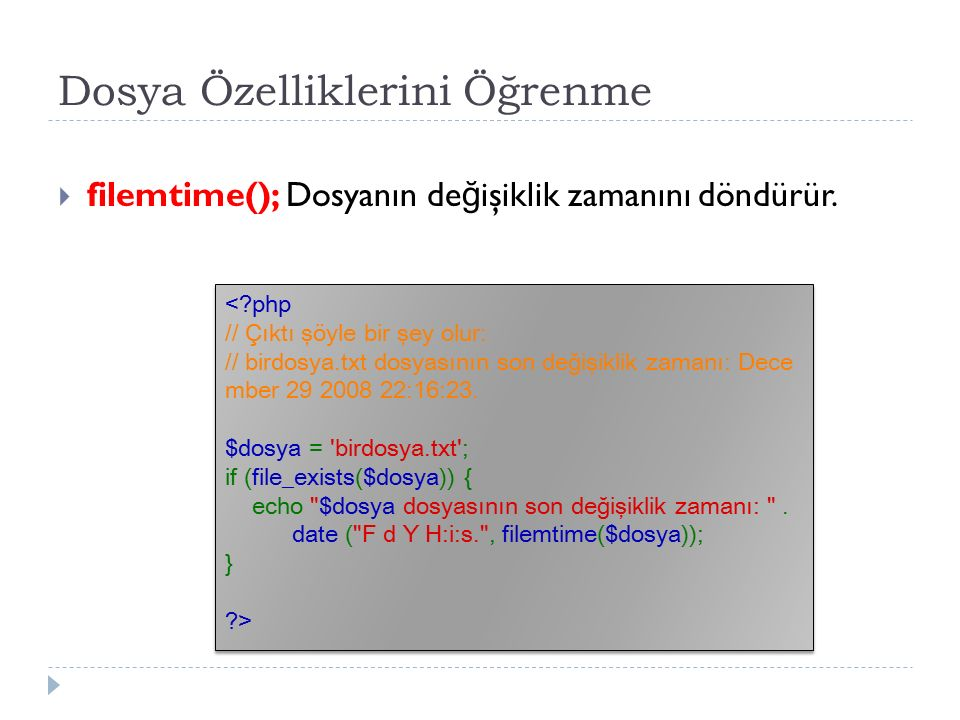 Dosya Özelliklerini Öğrenme  filemtime(); Dosyanın de ğ işiklik zamanını döndürür.