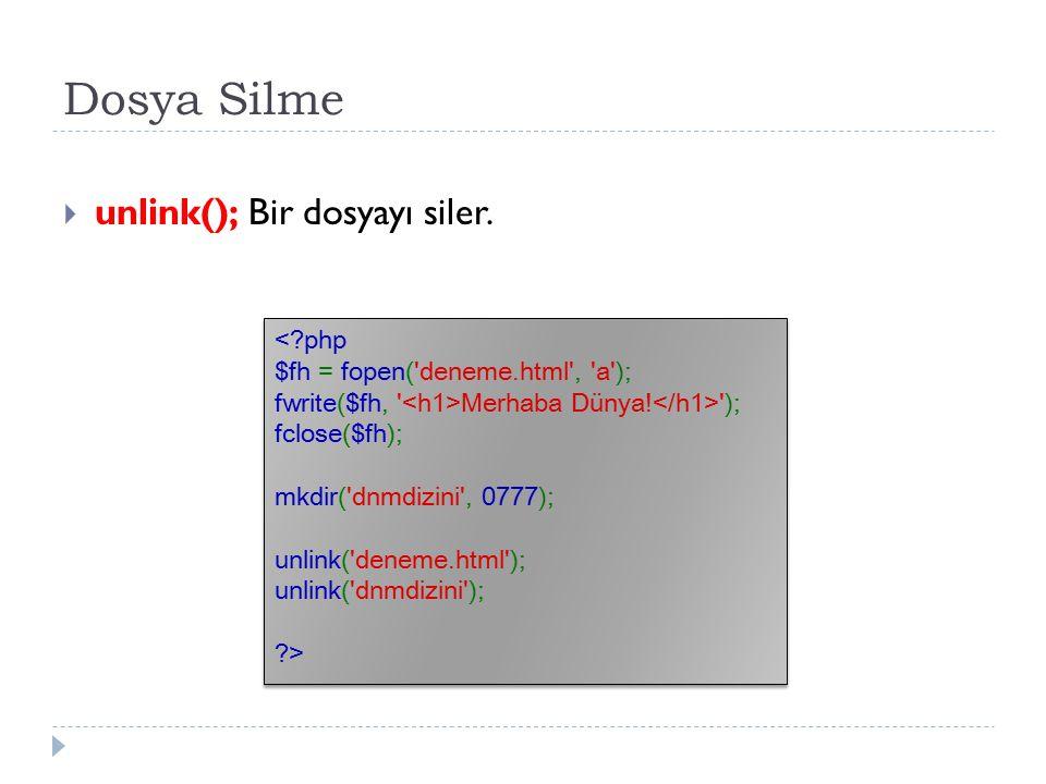 Dosya Silme  unlink(); Bir dosyayı siler. Merhaba Dünya! '); fclose($fh); mkdir('dnmdizini', 0777); unlink('deneme.html'); unlink('dnmdizini'); ?> Me