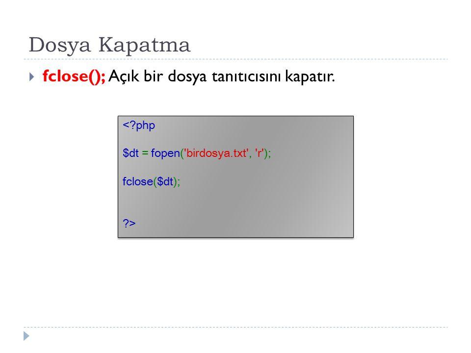 Dosya Kapatma  fclose(); Açık bir dosya tanıtıcısını kapatır.