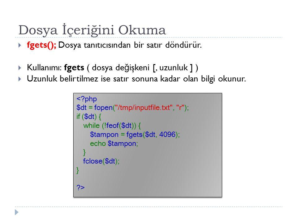Dosya İçeriğini Okuma  fgets(); Dosya tanıtıcısından bir satır döndürür.  Kullanımı: fgets ( dosya de ğ işkeni [, uzunluk ] )  Uzunluk belirtilmez