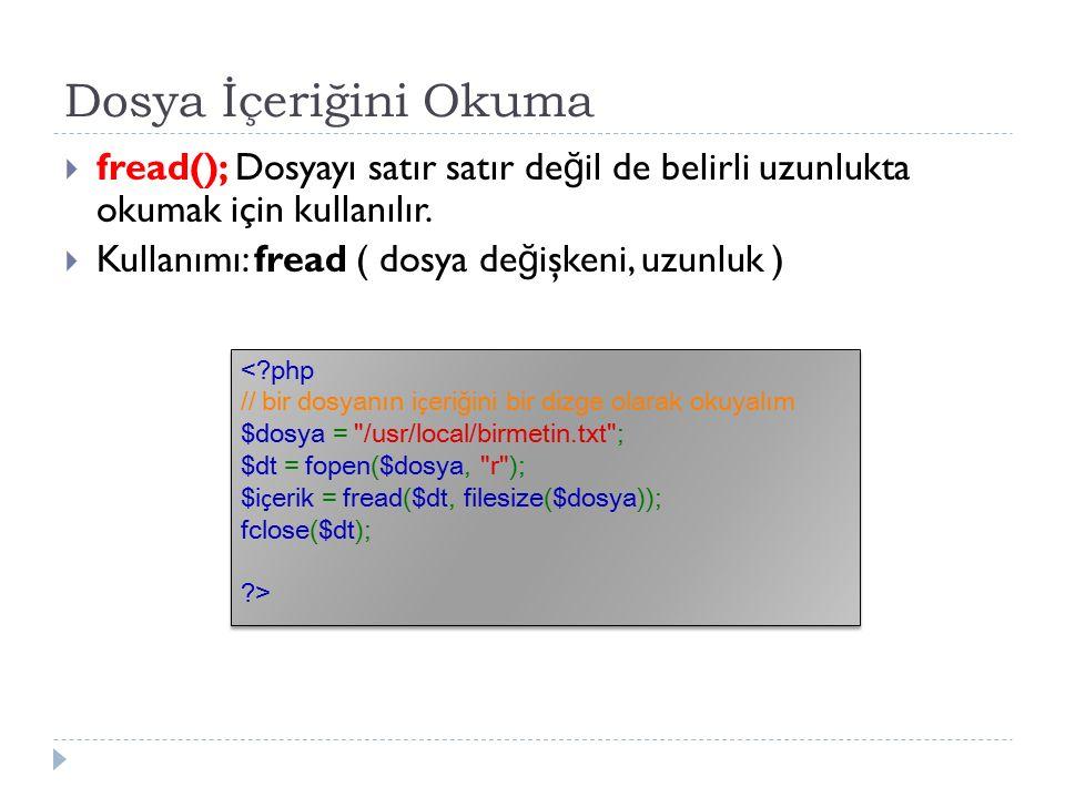Dosya İçeriğini Okuma  fread(); Dosyayı satır satır de ğ il de belirli uzunlukta okumak için kullanılır.  Kullanımı: fread ( dosya de ğ işkeni, uzun
