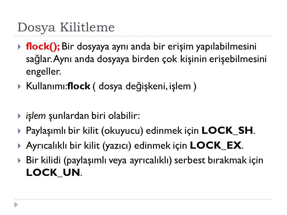 Dosya Kilitleme  flock(); Bir dosyaya aynı anda bir erişim yapılabilmesini sa ğ lar. Aynı anda dosyaya birden çok kişinin erişebilmesini engeller. 