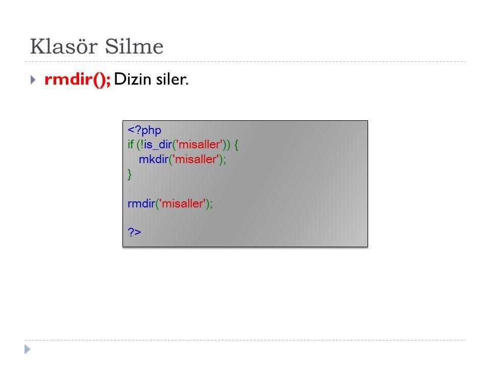 Klasör Silme  rmdir(); Dizin siler.
