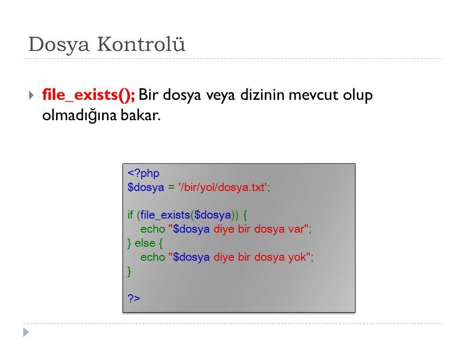 Dosya ve Dizin Kontrolü  is_file(); Verilen ismin bir dosya olup olmadı ğ ını döndürür.