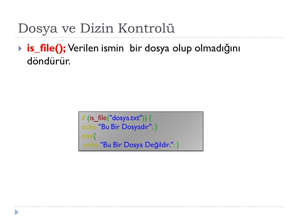 Dosya ve Dizin Kontrolü  is_file(); Verilen ismin bir dosya olup olmadı ğ ını döndürür. if (is_file(