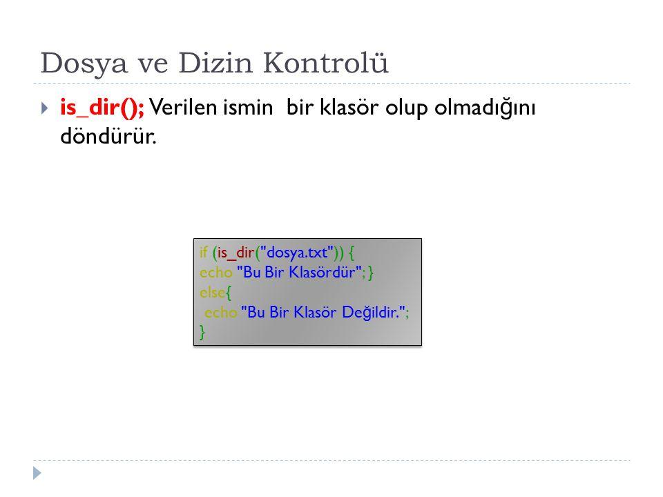 Dosya ve Dizin Kontrolü  is_dir(); Verilen ismin bir klasör olup olmadı ğ ını döndürür. if (is_dir(