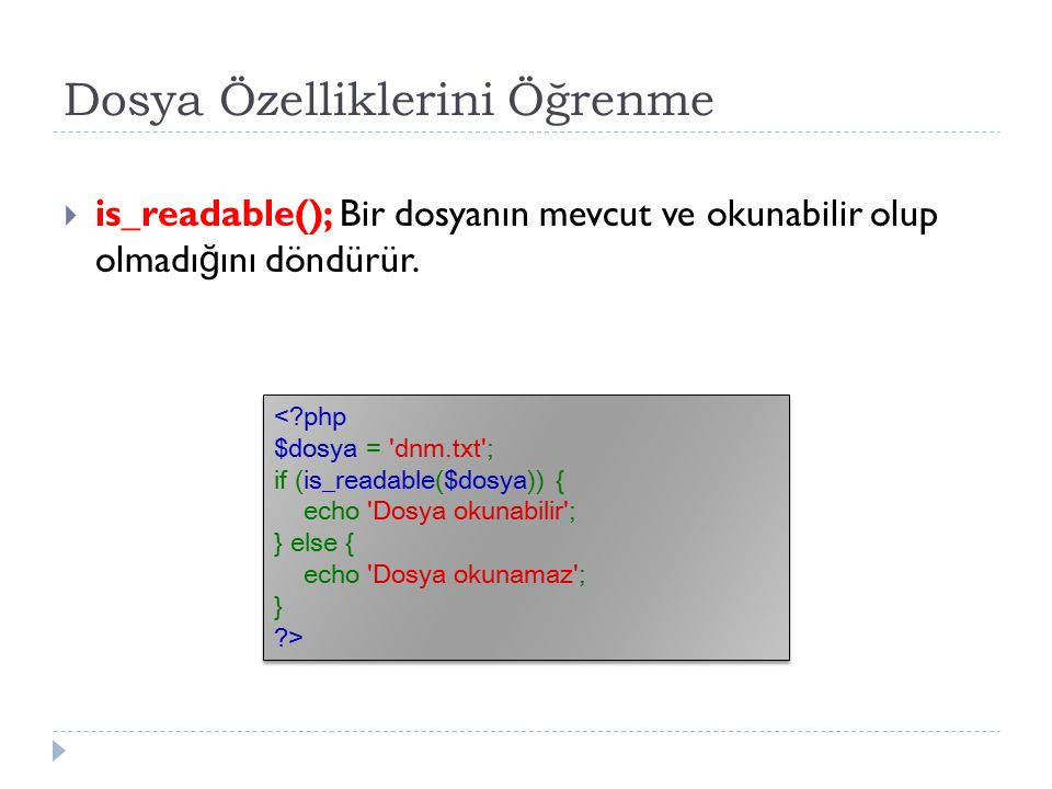 Dosya Özelliklerini Öğrenme  is_writable(); Bir dosyanın yazılabilir olup olmadı ğ ını döndürür.
